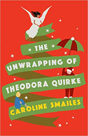 The Unwrapping of Theodora Quirke by Caroline Smailes